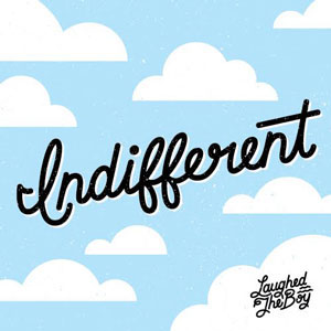 Laughed The Boy - Indifferent